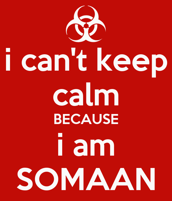 i can't keep calm BECAUSE i am SOMAAN
