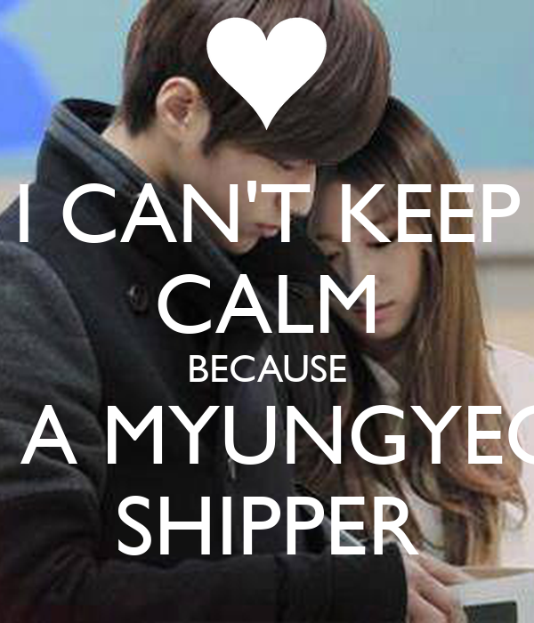 I CAN'T KEEP CALM BECAUSE I'M A MYUNGYEON SHIPPER