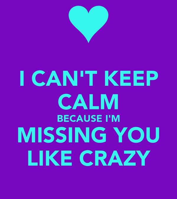 I Cant Keep Calm Because Im Missing You Like Crazy Poster