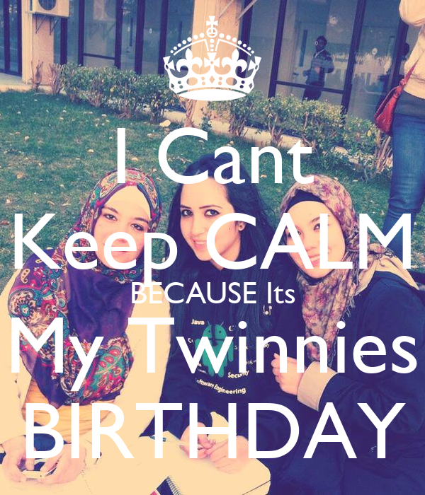 I Cant Keep CALM BECAUSE Its My Twinnies BIRTHDAY