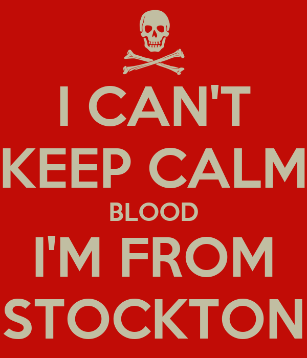 I CAN'T KEEP CALM BLOOD I'M FROM STOCKTON