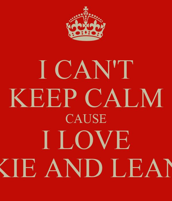 I CAN'T KEEP CALM CAUSE I LOVE COOKIE AND LEANDER