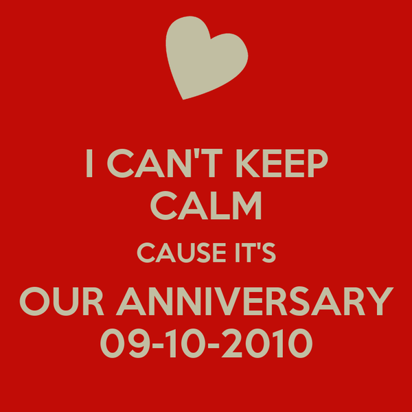I CAN'T KEEP CALM CAUSE IT'S OUR ANNIVERSARY 09-10-2010