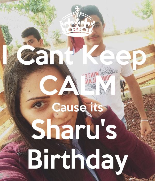 I Cant Keep  CALM Cause its Sharu's  Birthday