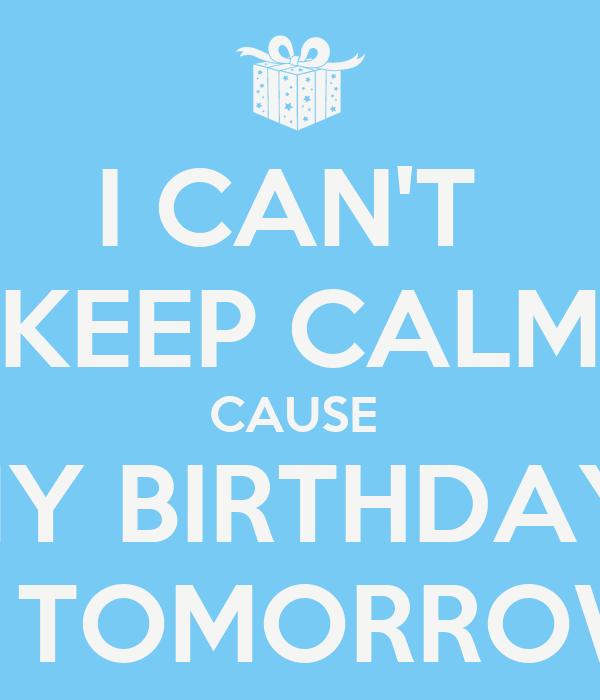 I CAN'T  KEEP CALM CAUSE  MY BIRTHDAY  IS TOMORROW!