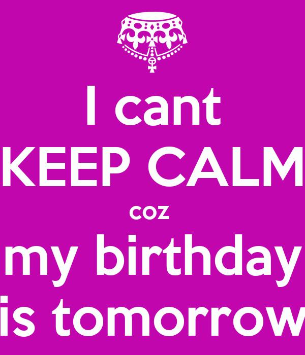 I cant KEEP CALM coz  my birthday is tomorrow