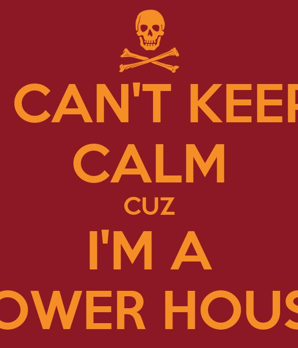 I CAN'T KEEP CALM CUZ I'M A POWER HOUSE