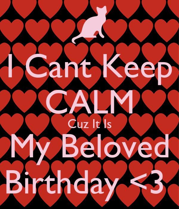 I Cant Keep CALM Cuz It Is My Beloved Birthday <3