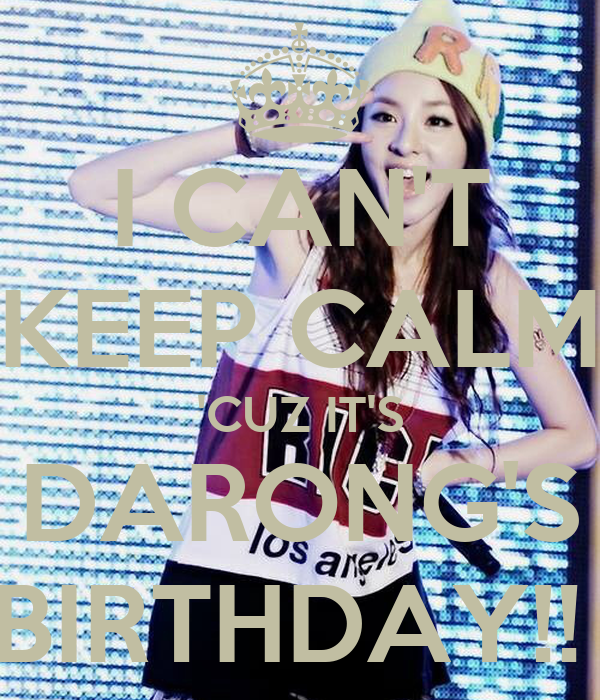 I CAN'T KEEP CALM 'CUZ IT'S DARONG'S BIRTHDAY!!