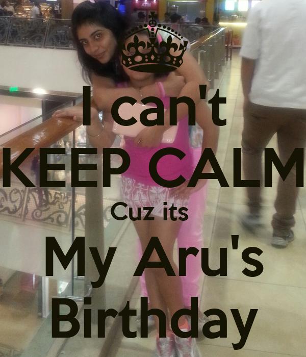 I can't KEEP CALM Cuz its  My Aru's Birthday