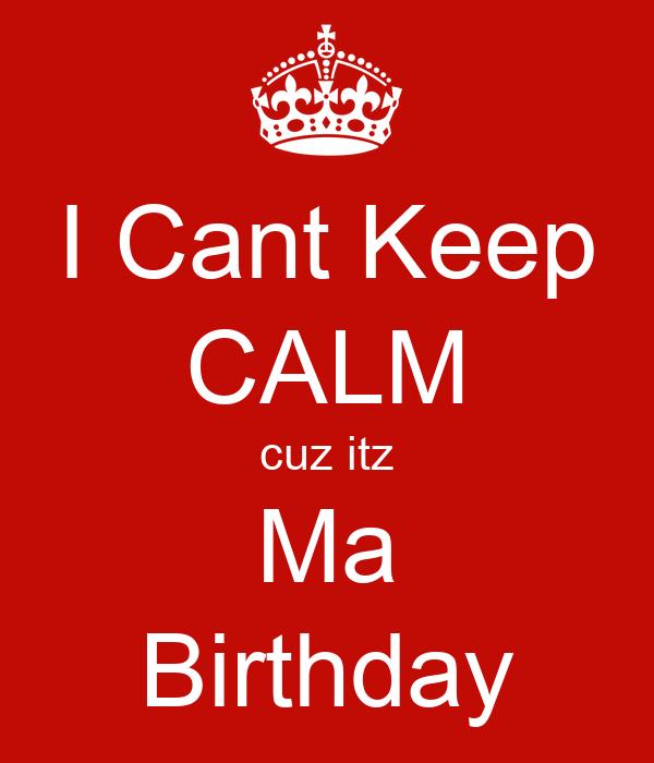 I Cant Keep CALM cuz itz Ma Birthday
