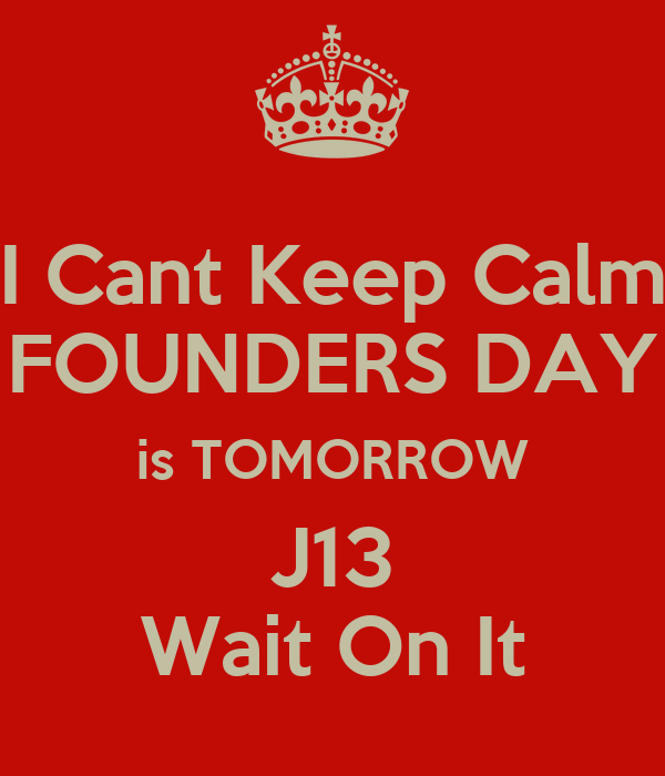I Cant Keep Calm FOUNDERS DAY is TOMORROW J13 Wait On It