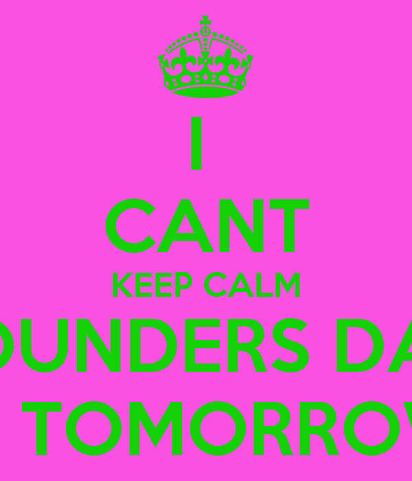 I  CANT KEEP CALM FOUNDERS DAY IS TOMORROW