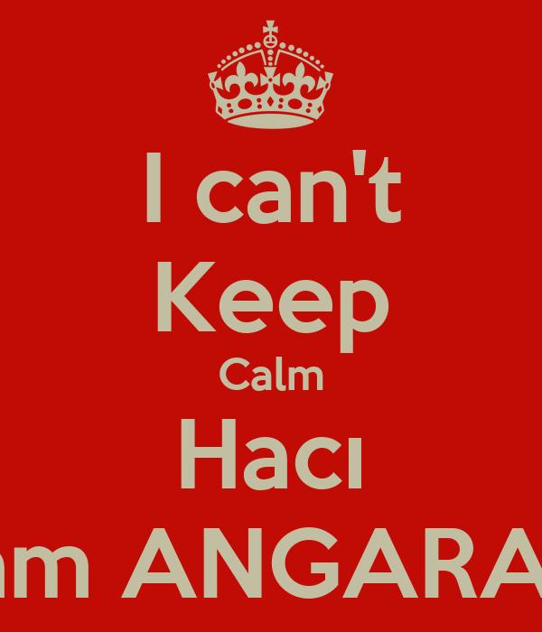 I can't Keep Calm Hacı İ am ANGARALI