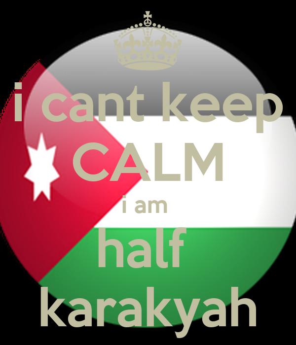 i cant keep CALM i am  half  karakyah
