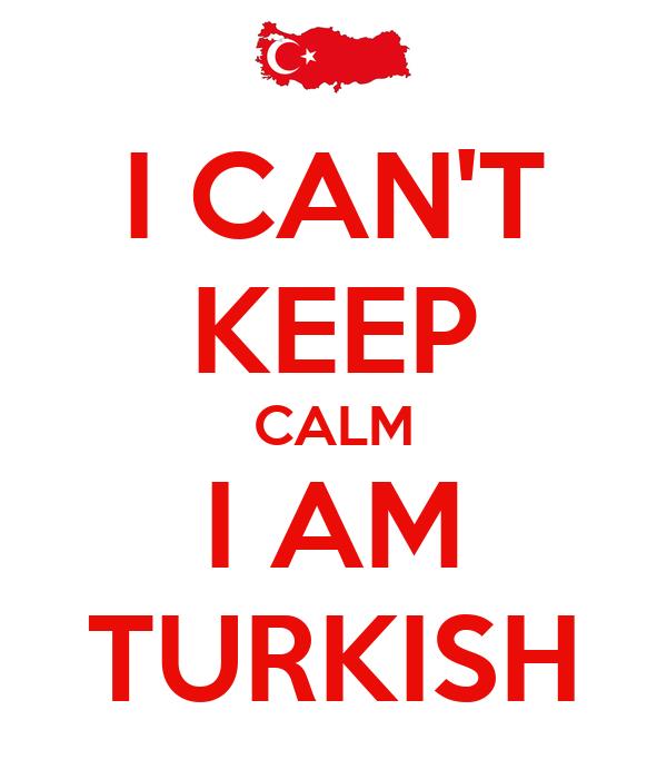 I CAN'T KEEP CALM I AM TURKISH