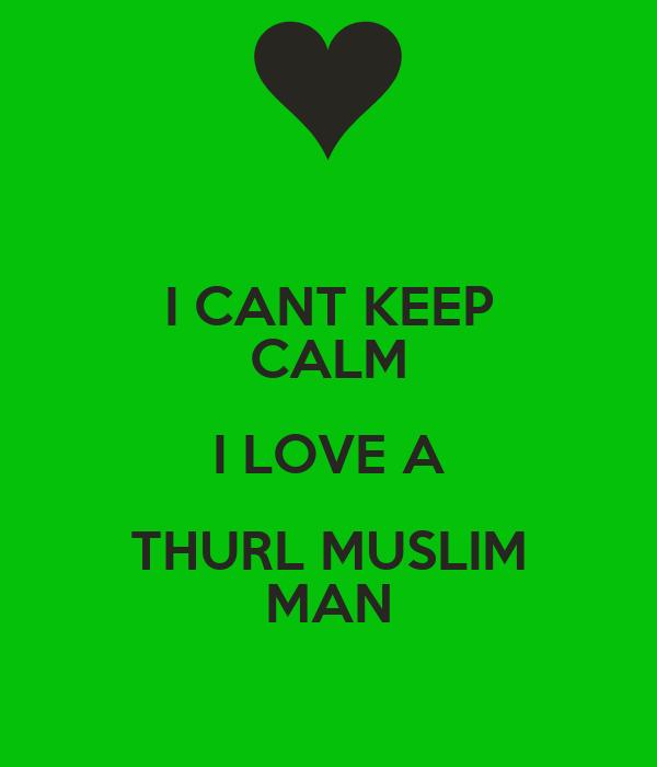 I CANT KEEP CALM I LOVE A THURL MUSLIM MAN