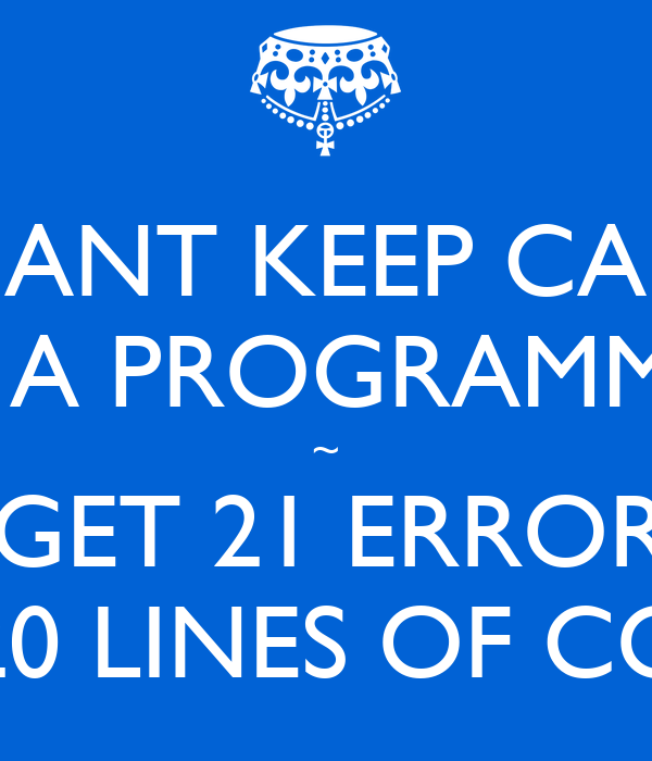 I CANT KEEP CALM I'M A PROGRAMMER ~ I GET 21 ERRORS IN 20 LINES OF CODE