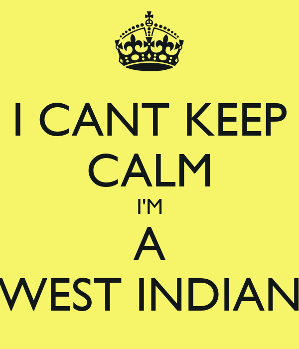 I CANT KEEP CALM I'M A WEST INDIAN