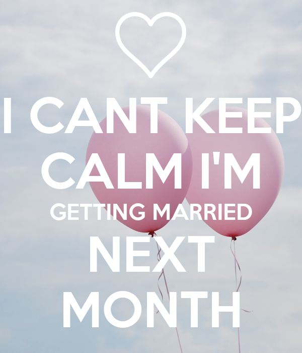 I CANT KEEP CALM I'M GETTING MARRIED NEXT MONTH