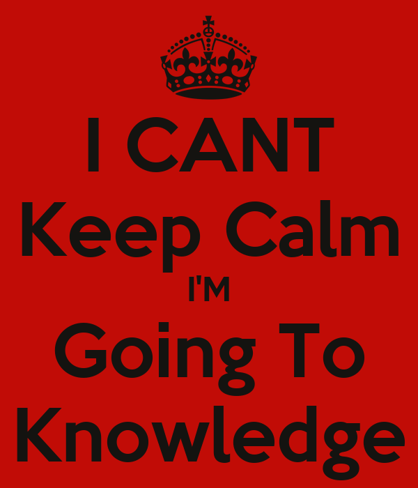 I CANT Keep Calm I'M Going To Knowledge