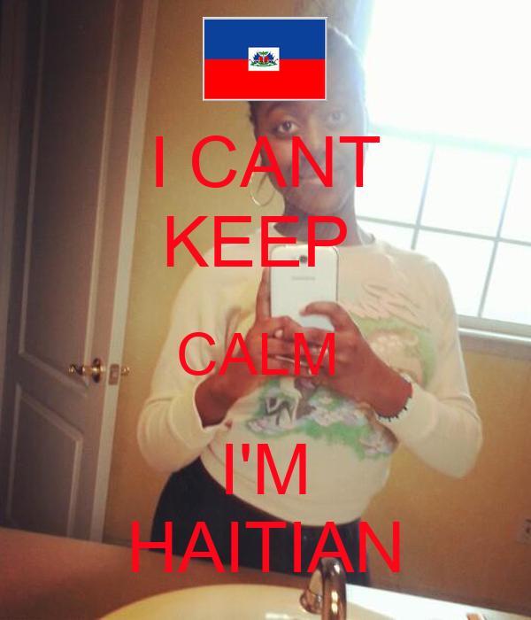 I CANT KEEP  CALM  I'M HAITIAN