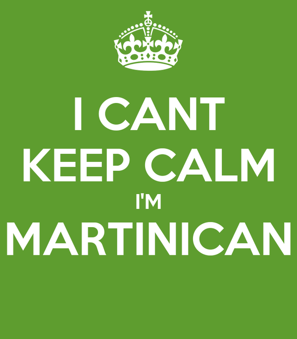 I CANT KEEP CALM I'M MARTINICAN