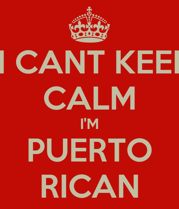 I CANT KEEP CALM I'M PUERTO RICAN