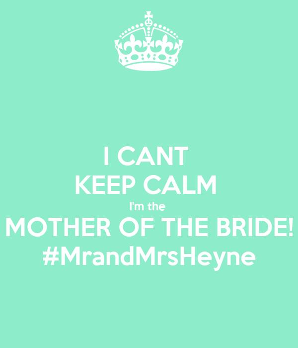 I CANT  KEEP CALM  I'm the  MOTHER OF THE BRIDE! #MrandMrsHeyne
