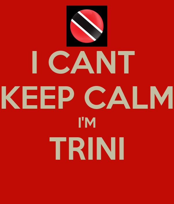 I CANT  KEEP CALM I'M TRINI