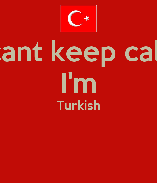 I cant keep calm I'm Turkish