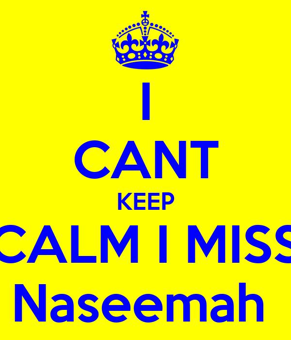 I CANT KEEP CALM I MISS Naseemah