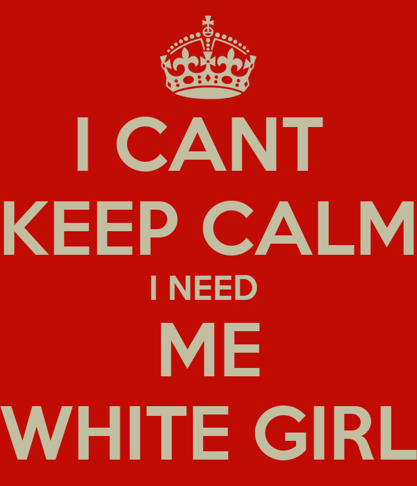 I need a white girl