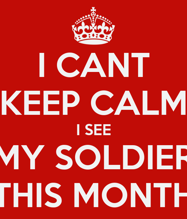 I CANT KEEP CALM I SEE MY SOLDIER THIS MONTH