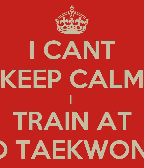 I CANT KEEP CALM I  TRAIN AT TKO TAEKWONDO