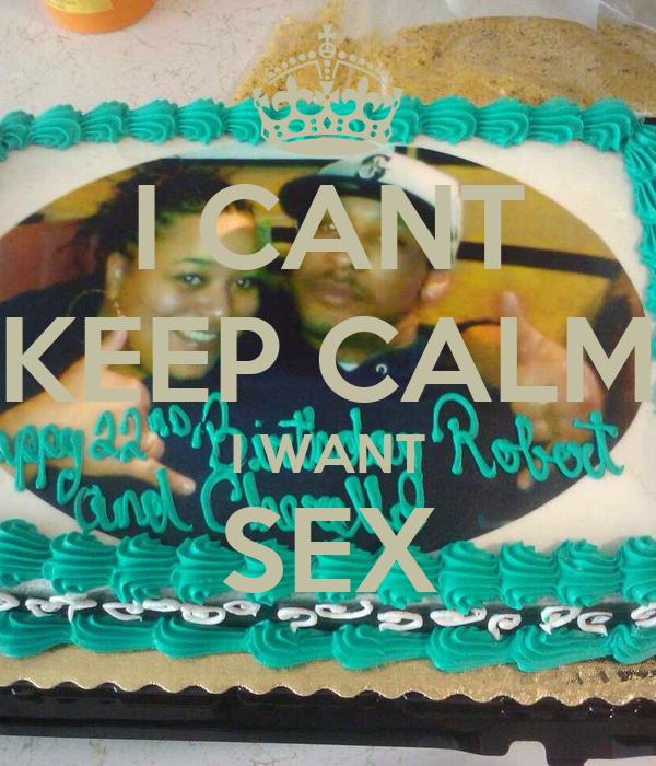I CANT KEEP CALM I WANT SEX
