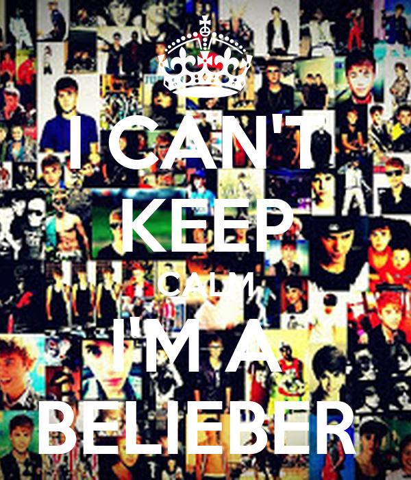 I CAN'T  KEEP CALM I'M A  BELIEBER