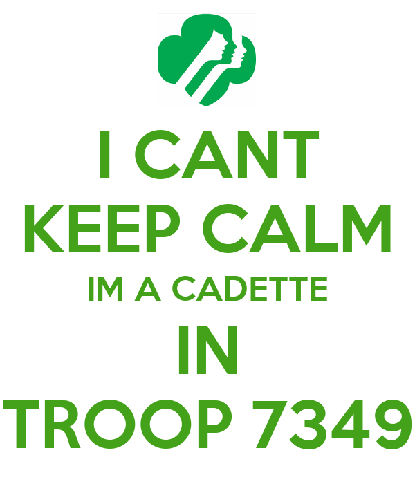 I CANT KEEP CALM IM A CADETTE IN TROOP 7349