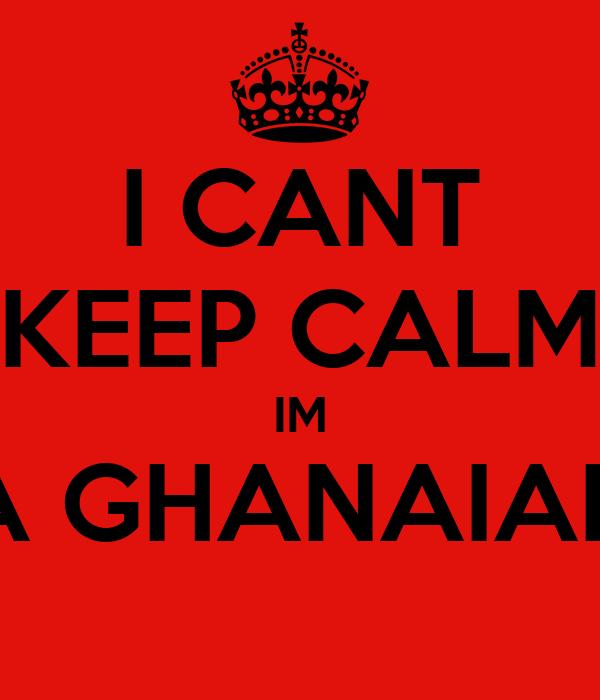 I CANT KEEP CALM IM A GHANAIAN