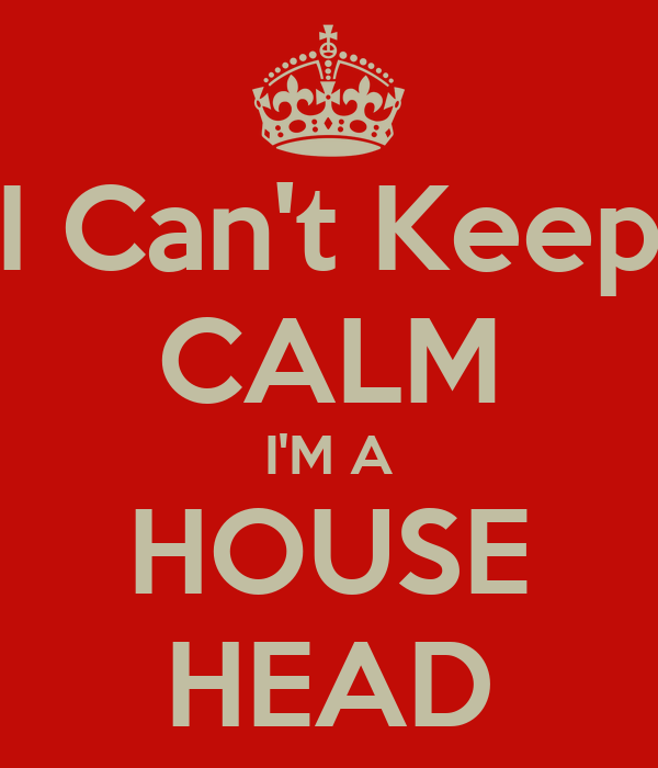 I Can't Keep CALM I'M A HOUSE HEAD