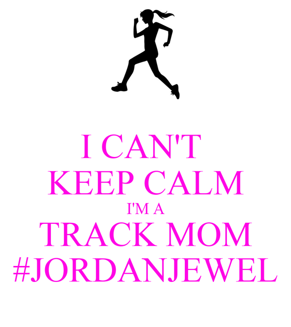 I CAN'T  KEEP CALM I'M A TRACK MOM #JORDANJEWEL