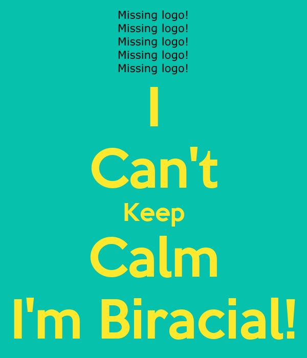 I Can't Keep Calm I'm Biracial!
