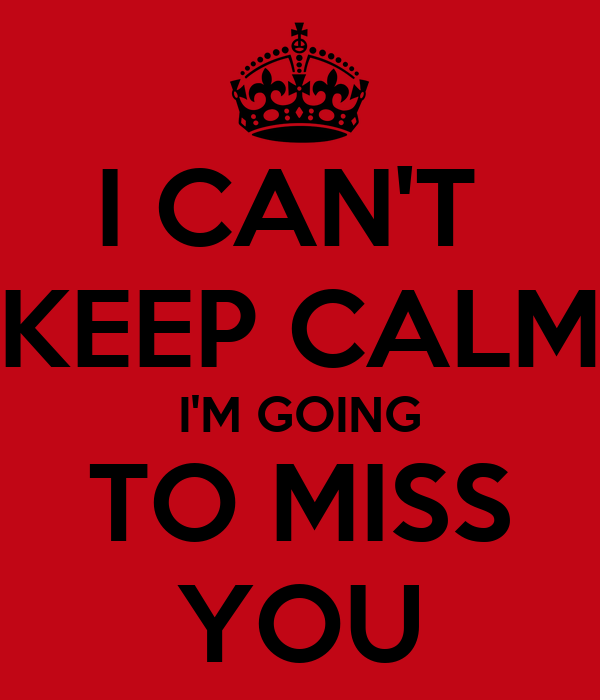 I Cant Keep Calm Im Going To Miss You Poster Morufatm Keep
