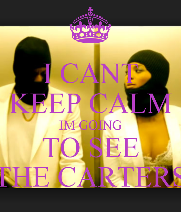 I CANT KEEP CALM IM GOING TO SEE THE CARTERS