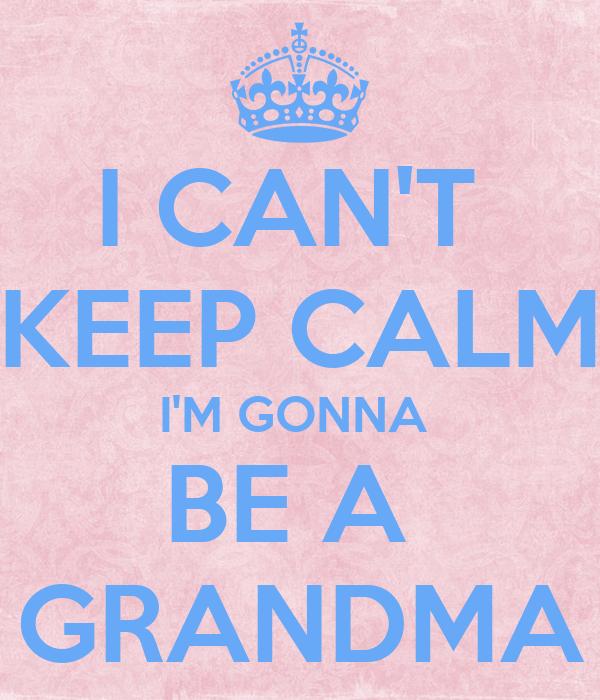 I CAN'T  KEEP CALM I'M GONNA  BE A  GRANDMA