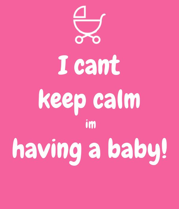 I cant keep calm  im having a baby!