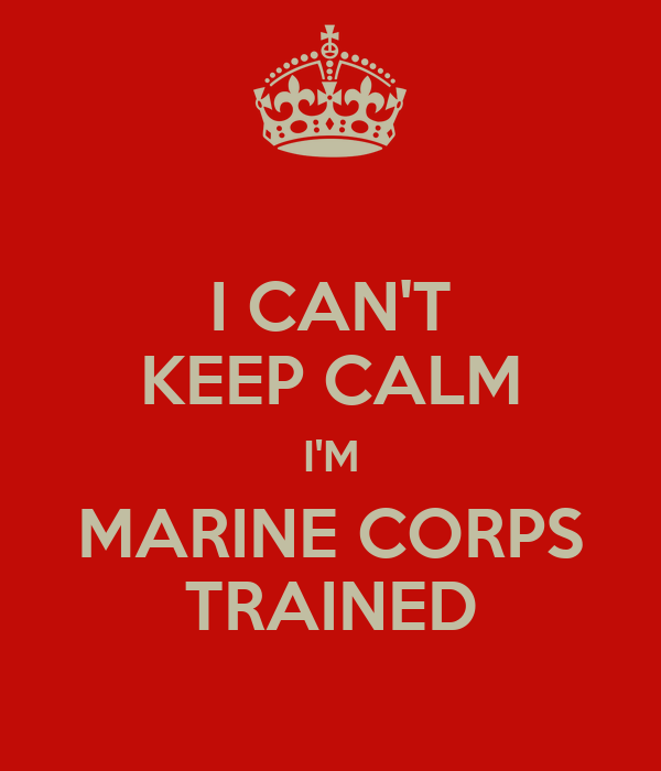 I CAN'T KEEP CALM I'M MARINE CORPS TRAINED Poster | MARCOS ...
