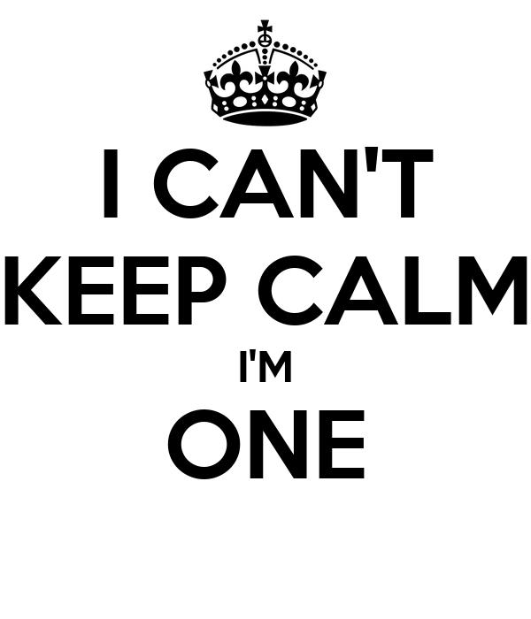 I CAN'T KEEP CALM I'M ONE