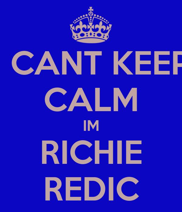 I CANT KEEP CALM IM RICHIE REDIC