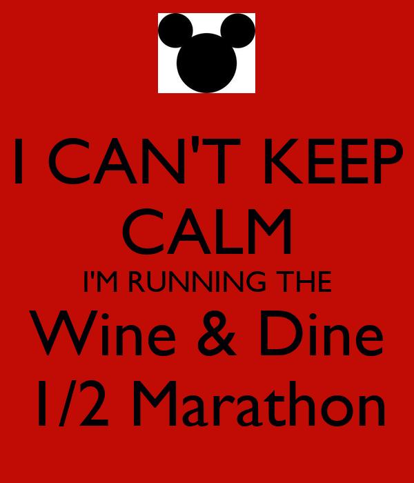 I CAN'T KEEP CALM I'M RUNNING THE Wine & Dine 1/2 Marathon